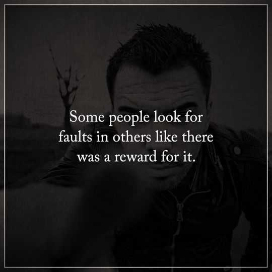 Depressed Quotes Some People Look Faults Reward It Inspirational Awesome Inspirational Thoughts