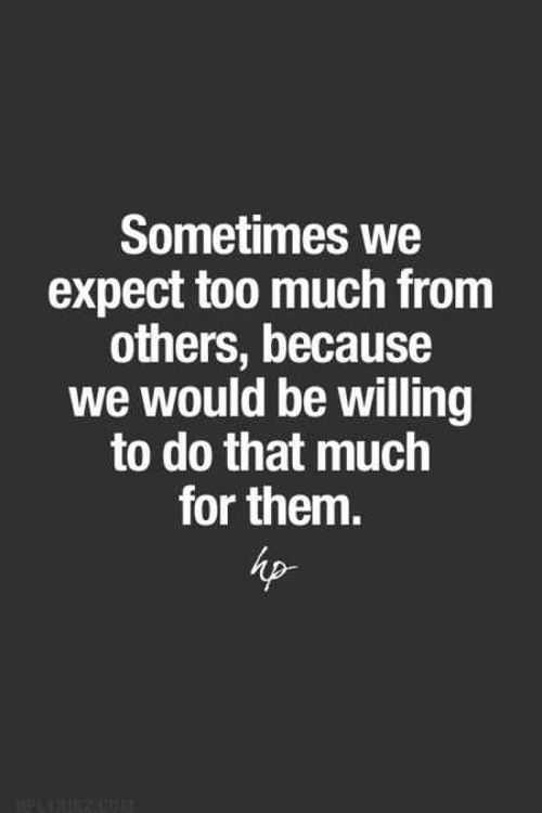 Life Quotes About Expect: When Life Sayings Sometimes We Expect Too Much