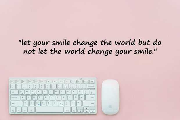 Smile Quotes let the World change short Quotes About Smiling that Brighten Your Day