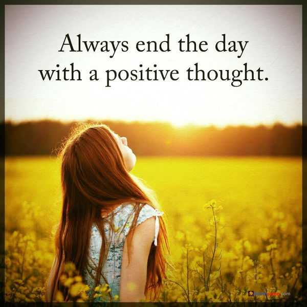 Thought For The Day Quotes Brilliant Positive Thoughts Inspirational Sayings 'always End The Day
