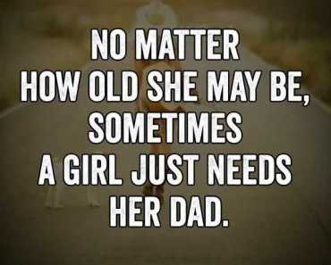 Best fathers day quotes from daughter She Need Her dad– Good Quotes About Dads