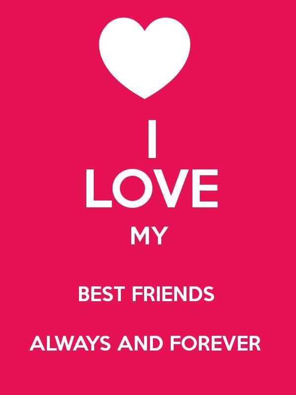 Friends Quotes About Love: I Love My Best Friends Forever ...