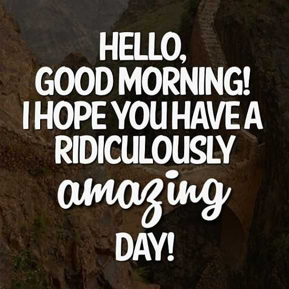 Good morning Quotes What A Amazing Day Hello Good Morning