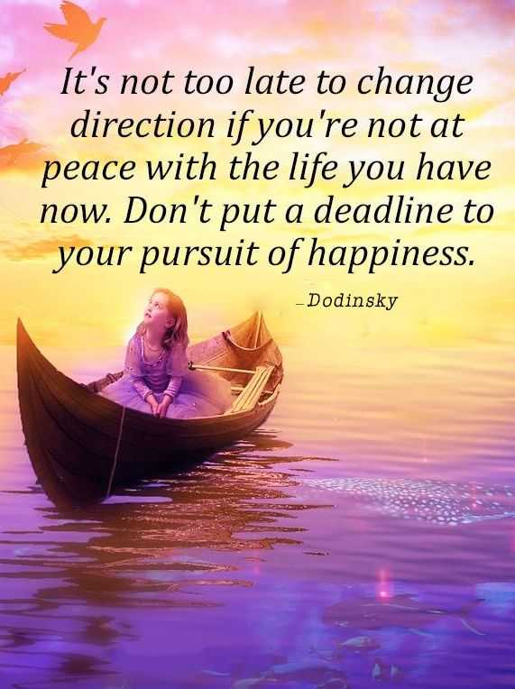 Inspirational Quotes Happiness Not Too late Don't Deadline Your Pursuit Of happiness