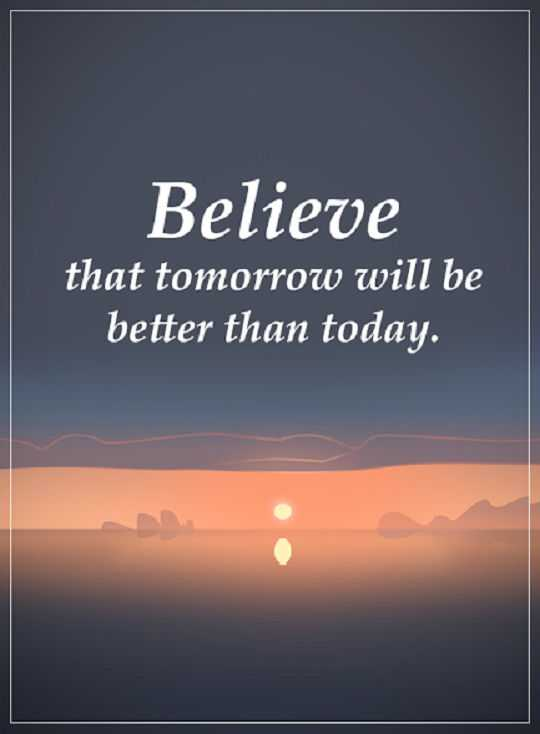 Inspirational Quotes About Success Believe Tomorrow Better Than