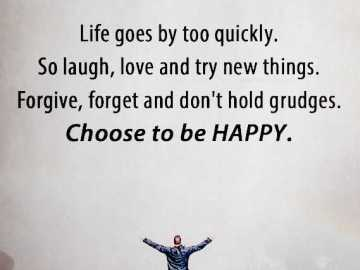 Inspirational life quotes Positive sayings Choose to be happy, Life Goes On