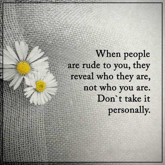 Inspirational Life Quotes: Life Sayings When People Rude Donu0027t Take  Personally   BoomSumo Quotes