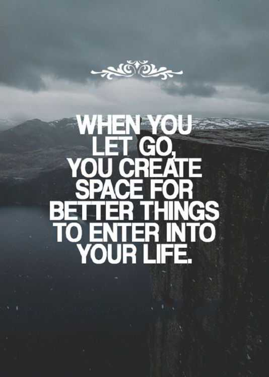 Life Quotes Inspirational Sayings Let Go Better Things Enter Your