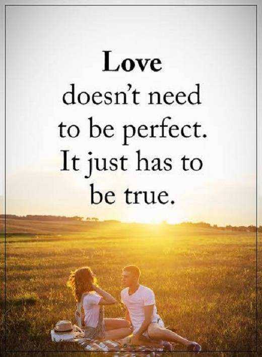 Love Quotes About Life Love Doesnt To Be Perfect Be True