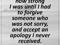 Positive life Quotes about strength I never Knew How Strong I Was until Forgive Someone