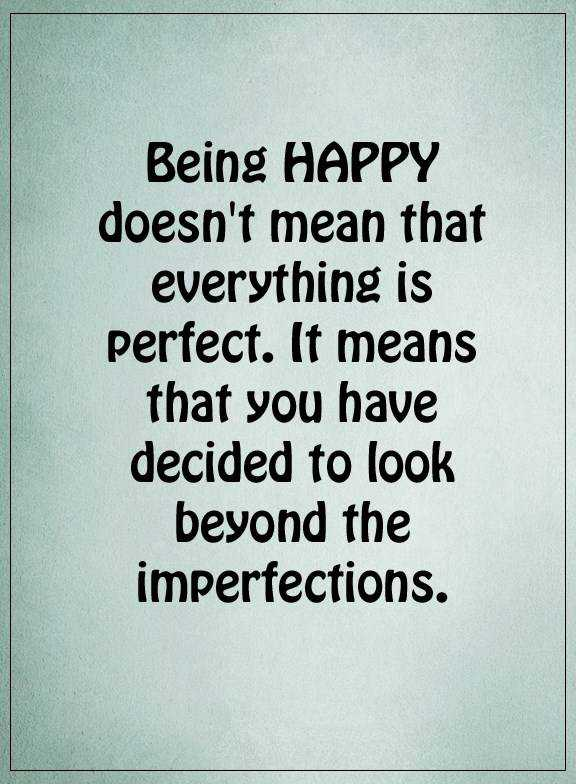 Happiness Quotes About Life Sayings Being Happy Not Everything