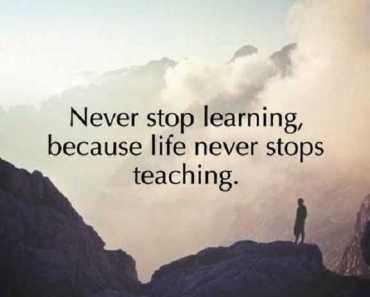 Best Life Quotes About life thought Never Stop Learning, Life Never Stops