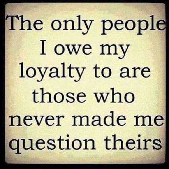 Attractive Cool Friendship Quotes The Only People I Owe My Loyalty, Never Questions