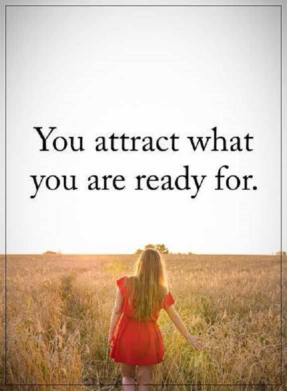 Positive Quotes About Life: Life Sayings What You Are Ready, You Attract