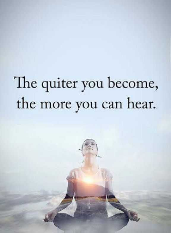 Positive Quotes About life The Quiter You become, You can Hear More