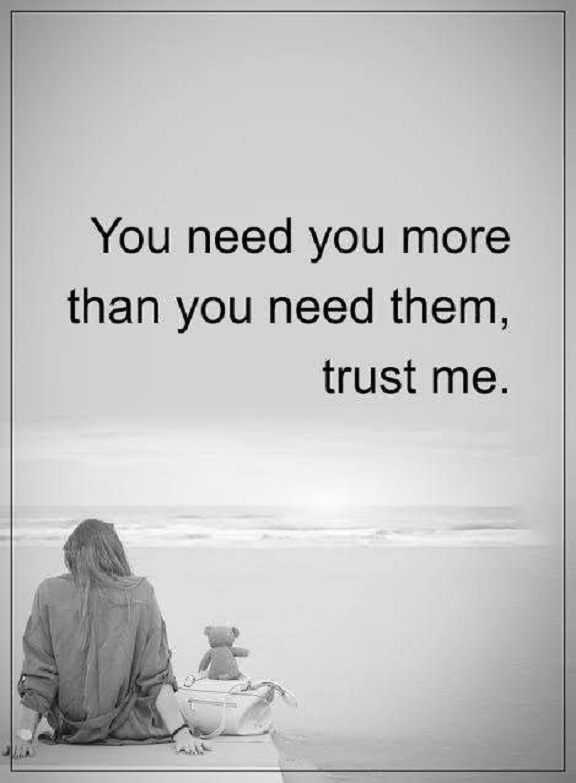 Positive Life Quotes: Life Sayings Trust Me, You Need More You Than Others