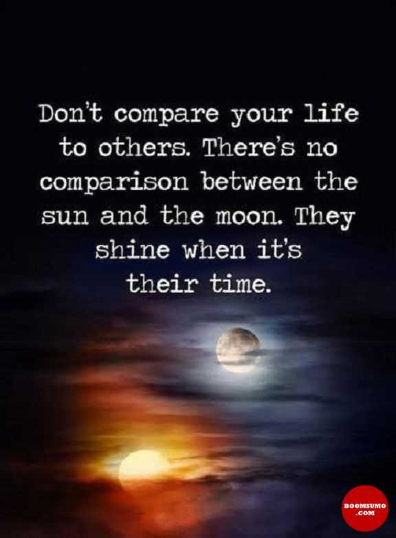 Positive Life Quotes Why You Donu0027t Compare Your Life With Others, Prove It
