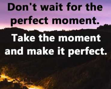 Positive life quotes Don't Wait For Perfect, Make It Perfect