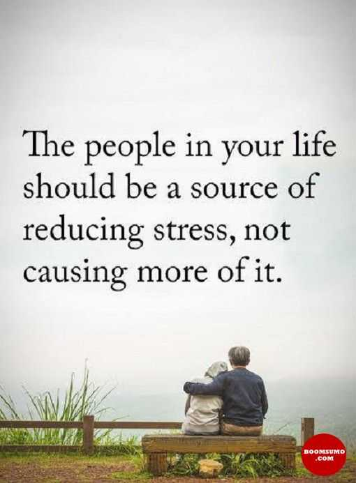 Positive life Quotes The people Your Life Reducing Stress, not