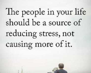 Positive life quotes The people Your Life Reducing Stress, not Causing More