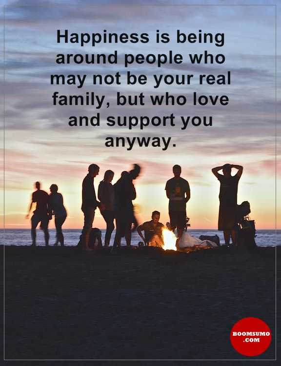 happiness quotes about encourage Around People who Not your Real Family, Motivate You