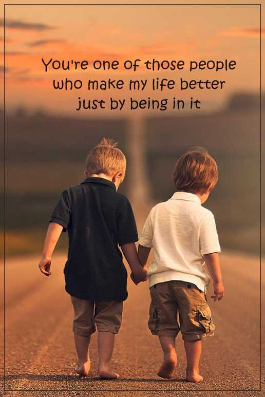Friendship Quotes About life sayings People who make my life better