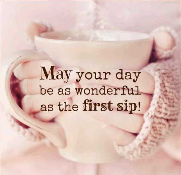 Good Morning Quotes May Your Day Awesome First Sip Boomsumo Quotes
