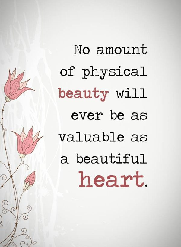 Inspirational Love Quotes Beauty Never Valuable As A Beautiful Heart New Quotes On Beauty