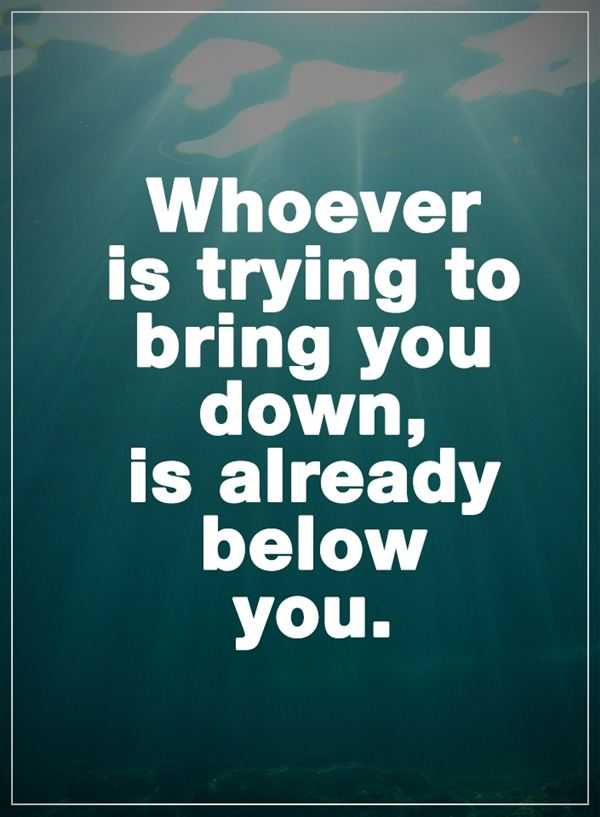 Inspirational Quotes Whoever Bring You Down Just Think How To