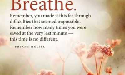 Inspirational life quotes Breathe Remember, You made it this Far through Always