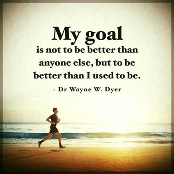 Inspirational Quotes About Life: My Goal Not Be Better