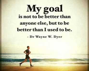 Inspirational quotes about life My Goal Not Be Better