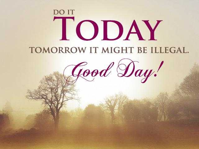 Inspirational quotes and Sayings Do it Today, Tomorrow Illegal