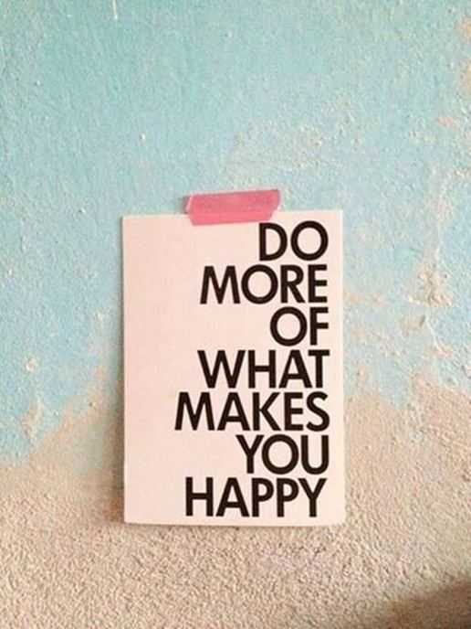 Inspirational quotes happiness What Make You Happy, Do More