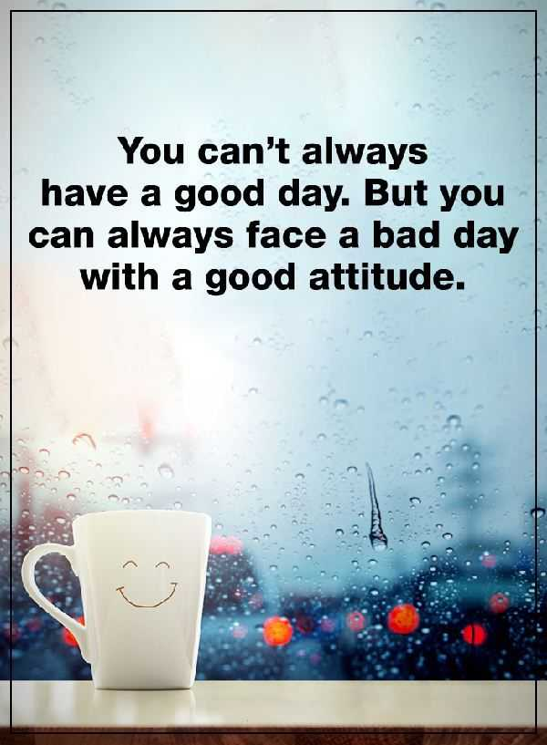 Positive Attitude Quotes: Positive Attitude Quotes: You Can't Always Have A Good Day