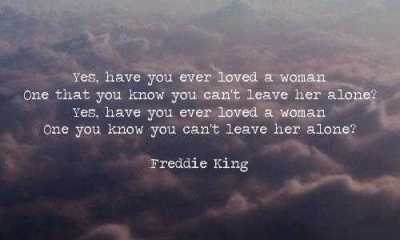Quote about Freddie King you can't leave her alone