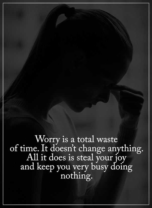 Sad Quotes about life Worry is A Total Waste of Time, Why It Won't