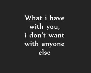 Best Love Quotes What I Have With You I Don't Want