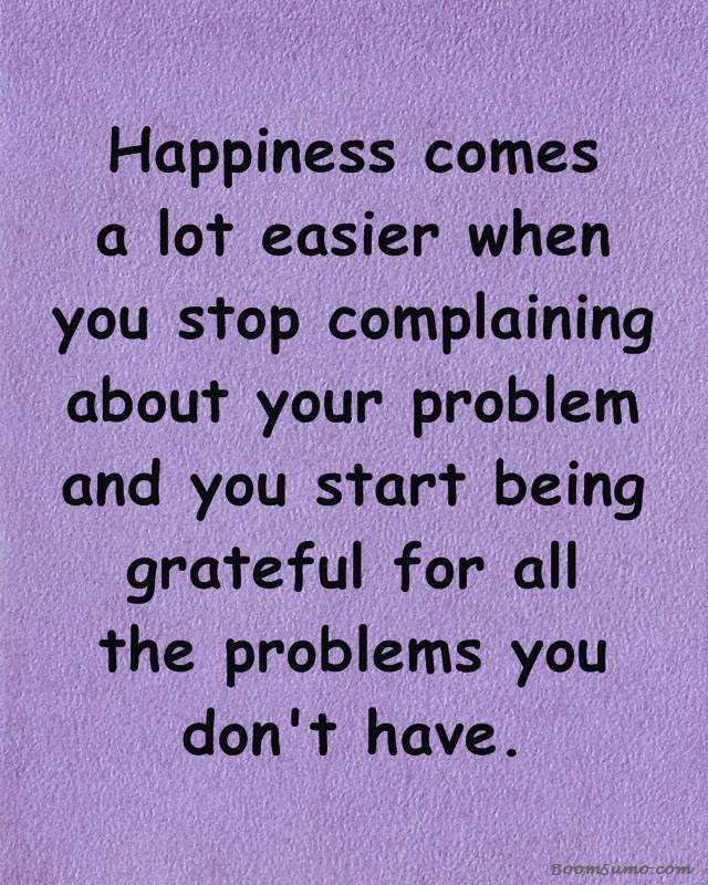 Happiness Quotes When You Stop Complaining Happiness Comes