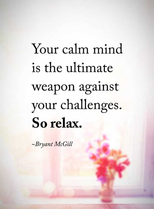 Inspirational Quotes So Relax Your Calm Mind Is The Ultimate