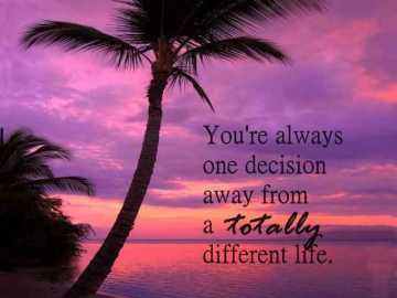 Positive Life Quotes One Decision Totally Different Life