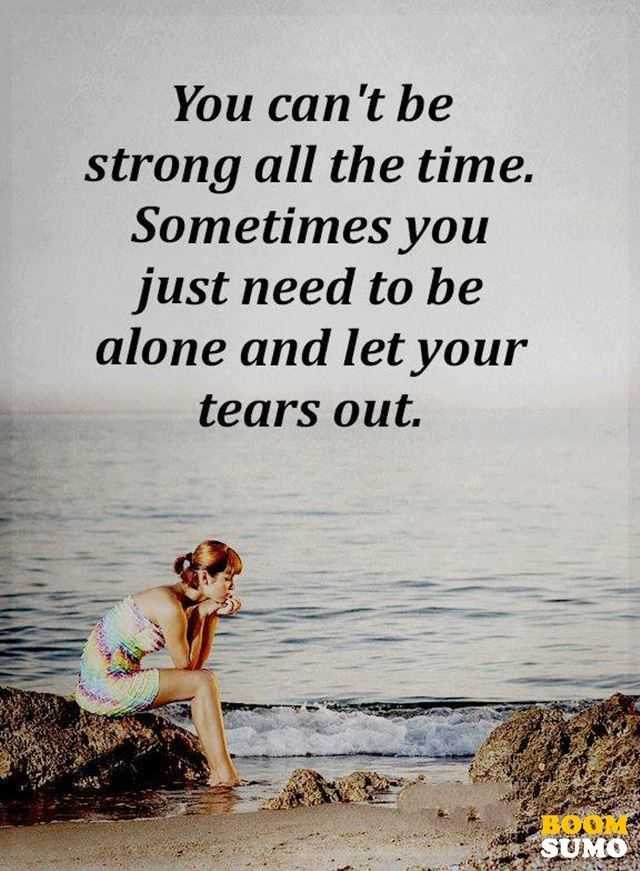 Sad Love Quotes Why Let Your Tears Out - BoomSumo Quotes