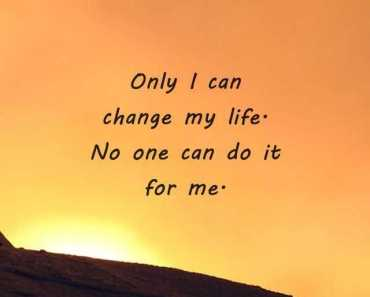 Unique Quotes On Life Only I Can Change My Life