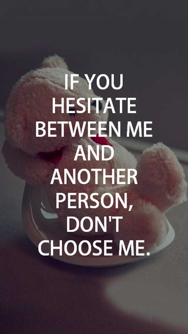 Best Love Quotes About Love Dont Choose Me If You Hesitate