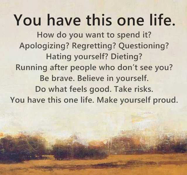 Inspirational Life Quotes You Have This One Life How Do