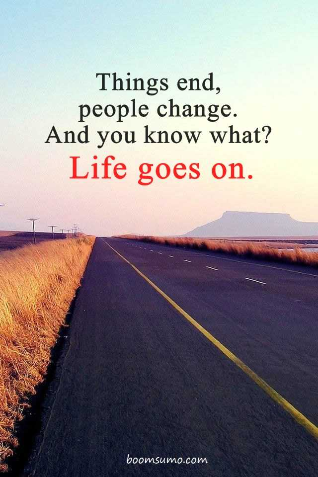 Inspirational Life Quotes You Know What Life Goes On Boomsumo Quotes