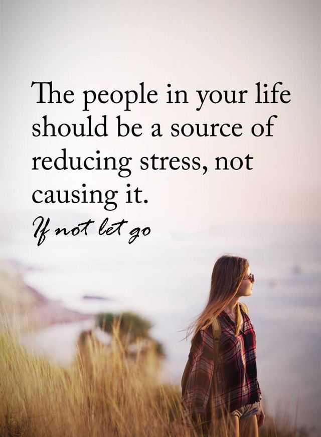 Inspirational Life Quotes The People Reducing Stress Not Causing It Magnificent Life Stress Quotes