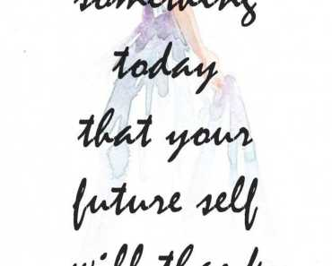 Inspirational Quotes Do Something Today That Your Future Self
