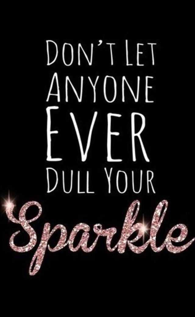 Inspirational Quotes Motivation Who Don't Let Deserves Your Sparkle