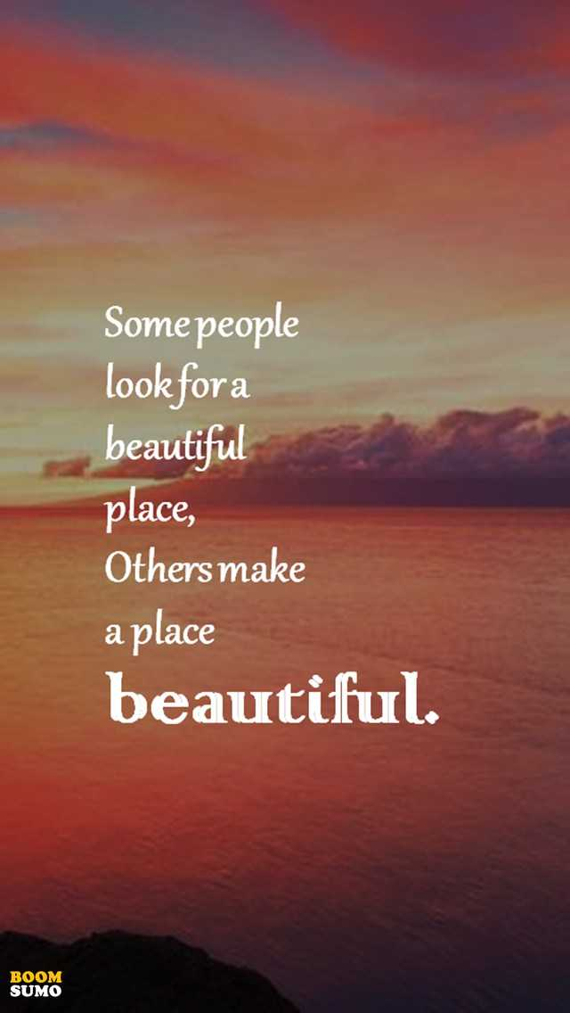 75 Beautiful Inspirational Quotes And Sayings: Positive Life Quotes Don't Look For A Beautiful Place
